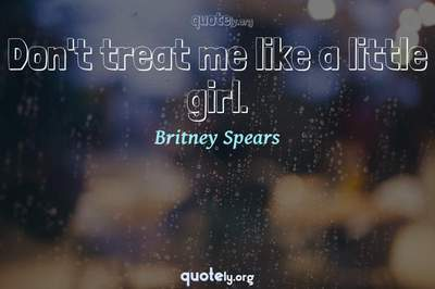 Photo Quote of Don't treat me like a little girl.