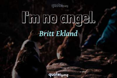 Photo Quote of I'm no angel.
