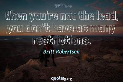 Photo Quote of When you're not the lead, you don't have as many restrictions.