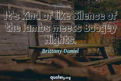 Photo Quote of It's kind of like Silence of the lambs meets Boogey Nights.
