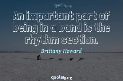 Photo Quote of An important part of being in a band is the rhythm section.
