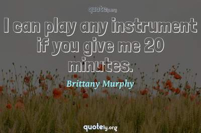 Photo Quote of I can play any instrument if you give me 20 minutes.