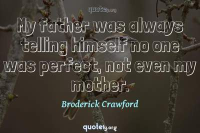 Photo Quote of My father was always telling himself no one was perfect, not even my mother.