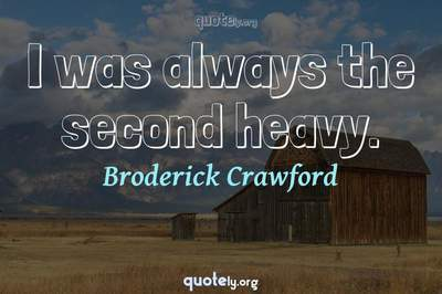 Photo Quote of I was always the second heavy.