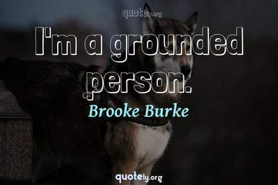 Photo Quote of I'm a grounded person.