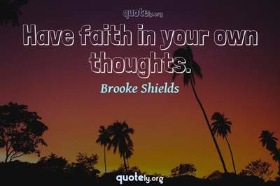 Photo Quote of Have faith in your own thoughts.