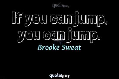 Photo Quote of If you can jump, you can jump.