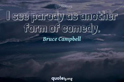 Photo Quote of I see parody as another form of comedy.