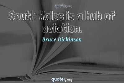 Photo Quote of South Wales is a hub of aviation.