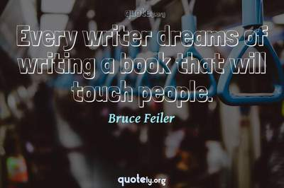 Photo Quote of Every writer dreams of writing a book that will touch people.
