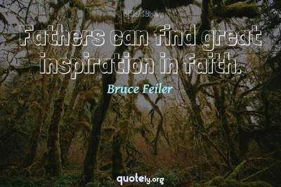 Photo Quote of Fathers can find great inspiration in faith.