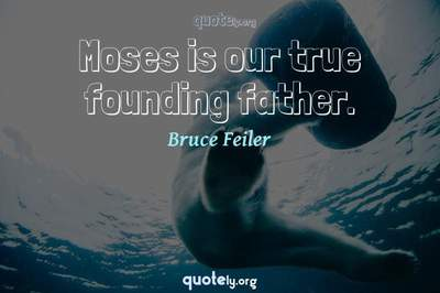 Photo Quote of Moses is our true founding father.