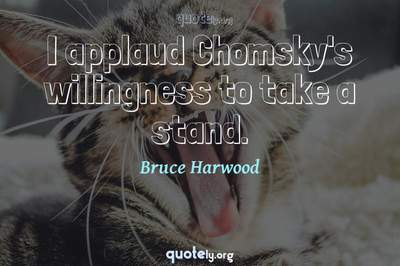 Photo Quote of I applaud Chomsky's willingness to take a stand.