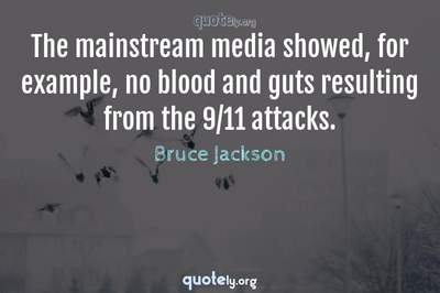 Photo Quote of The mainstream media showed, for example, no blood and guts resulting from the 9/11 attacks.
