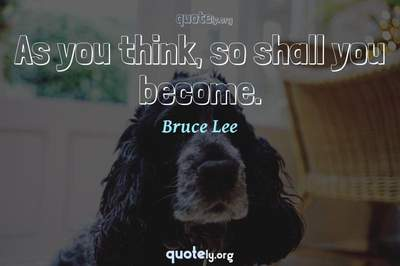 Photo Quote of As you think, so shall you become.