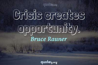 Photo Quote of Crisis creates opportunity.