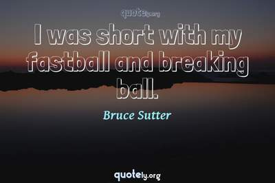 Photo Quote of I was short with my fastball and breaking ball.