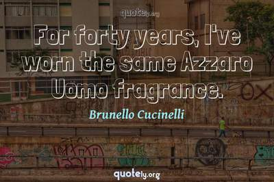 Photo Quote of For forty years, I've worn the same Azzaro Uomo fragrance.