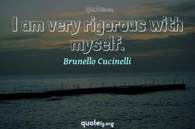 Photo Quote of I am very rigorous with myself.