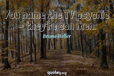 Photo Quote of You name the TV psychic - they're con men.
