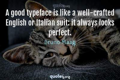 Photo Quote of A good typeface is like a well-crafted English or Italian suit: it always looks perfect.