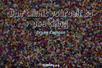 Photo Quote of Don't limit yourself to one thing.