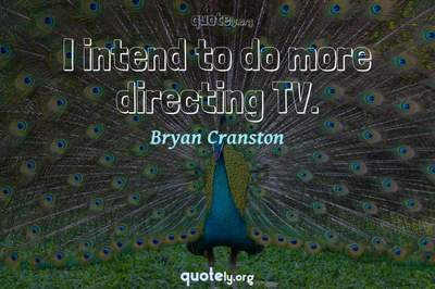 Photo Quote of I intend to do more directing TV.
