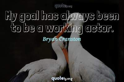 Photo Quote of My goal has always been to be a working actor.