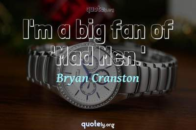 Photo Quote of I'm a big fan of 'Mad Men.'