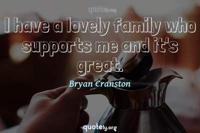 Photo Quote of I have a lovely family who supports me and it's great.