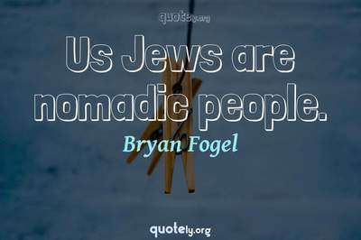 Photo Quote of Us Jews are nomadic people.