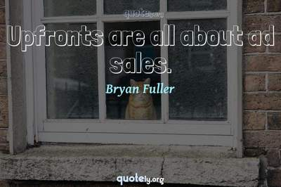 Photo Quote of Upfronts are all about ad sales.