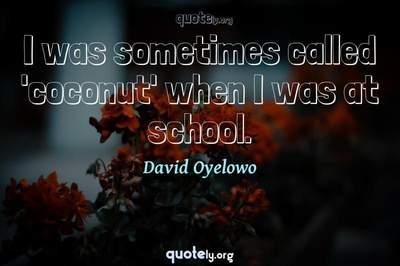 Photo Quote of I was sometimes called 'coconut' when I was at school.