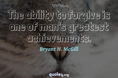 Photo Quote of The ability to forgive is one of man's greatest achievements.