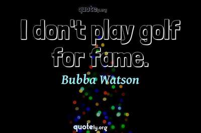 Photo Quote of I don't play golf for fame.