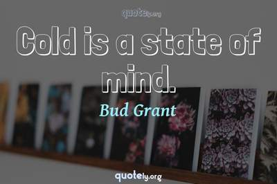 Photo Quote of Cold is a state of mind.