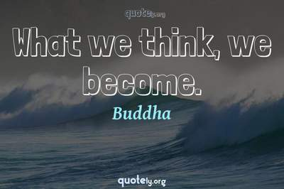 Photo Quote of What we think, we become.