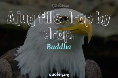 Photo Quote of A jug fills drop by drop.