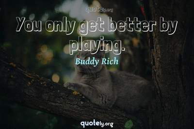 Photo Quote of You only get better by playing.