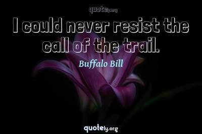 Photo Quote of I could never resist the call of the trail.