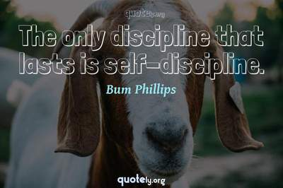 Photo Quote of The only discipline that lasts is self-discipline.