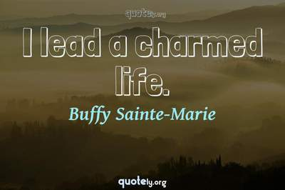Photo Quote of I lead a charmed life.