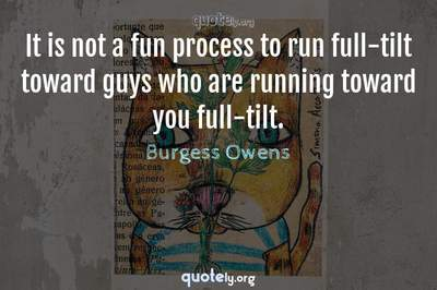 Photo Quote of It is not a fun process to run full-tilt toward guys who are running toward you full-tilt.