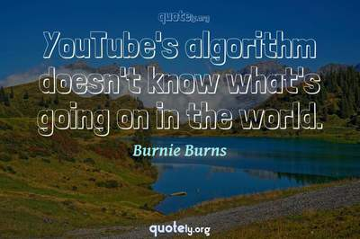 Photo Quote of YouTube's algorithm doesn't know what's going on in the world.
