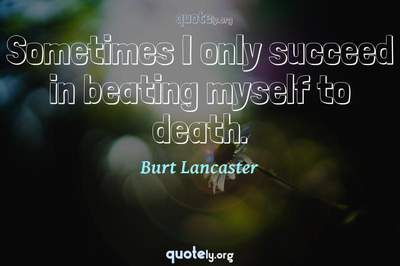 Photo Quote of Sometimes I only succeed in beating myself to death.
