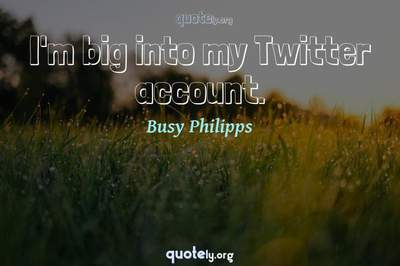 Photo Quote of I'm big into my Twitter account.