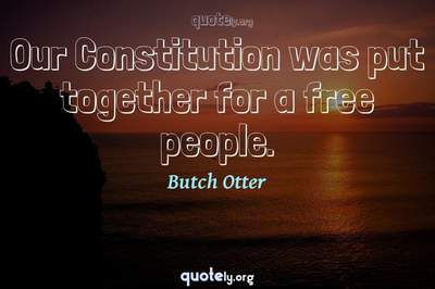 Photo Quote of Our Constitution was put together for a free people.