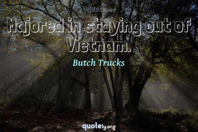 Photo Quote of Majored in staying out of Vietnam.