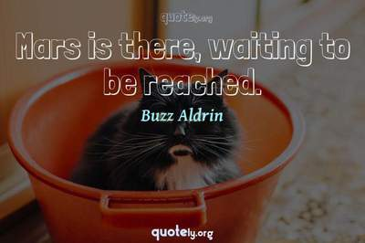 Photo Quote of Mars is there, waiting to be reached.