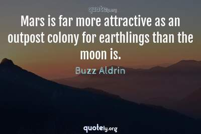 Photo Quote of Mars is far more attractive as an outpost colony for earthlings than the moon is.